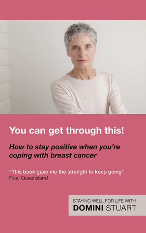 You Can Get Through This! How to Stay Positive When Youre Coping with Breast Cancer  by  Domini Stuart