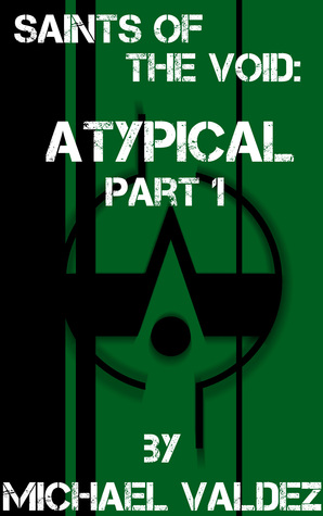 Saints of the Void: Atypical, Part 1  by  Michael Valdez