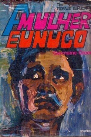 A Mulher Eunuco  by  Germaine Greer