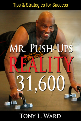 Mr. Push-Ups Reality 31,600  by  Tony L. Ward