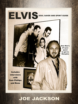 Elvis: Soul Saver and Spirit Guide  by  Joe Jackson