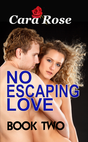 NO ESCAPING LOVE .. Book Two: Forever More Cara Rose