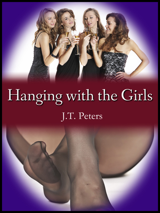 Hanging with the Girls  by  J.T. Peters