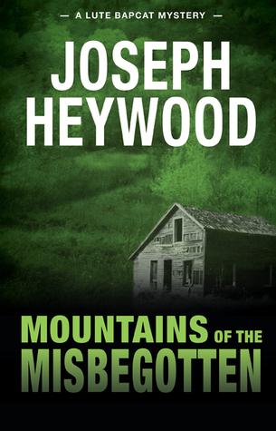Mountains of the Misbegotten: A Lute Bapcat Mystery Joseph Heywood