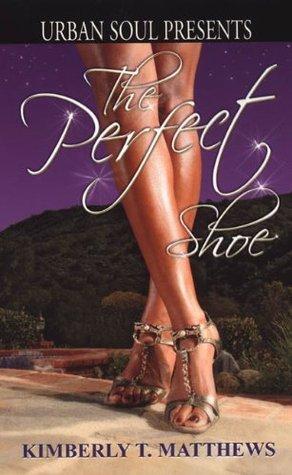 The Perfect Shoe  by  Kimberly T. Matthews