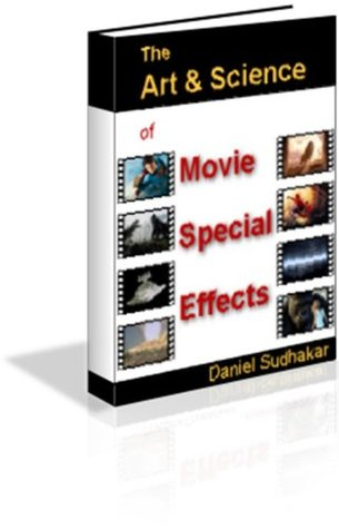 The Art & Science of Movie Special Effects  by  Daniel Sudhaker