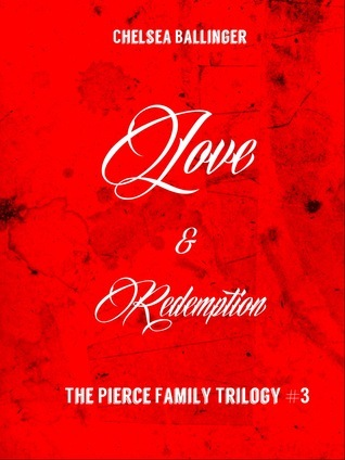 Love and Redemption (The Pierce Family Trilogy #3) Chelsea Ballinger