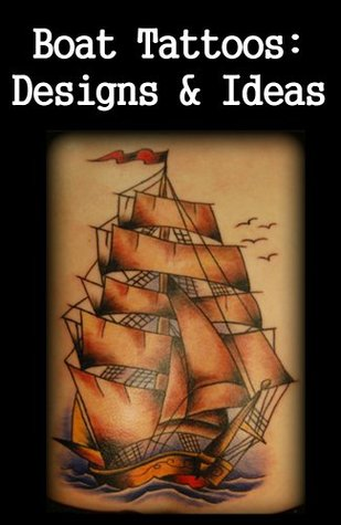 Boat Tattoos: Designs & Ideas  by  Barry Heckford