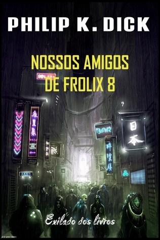 Nossos Amigos de Frolix 8 Philip K. Dick