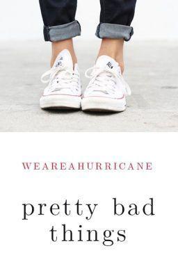 Pretty Bad Things  by  WeAreAHurricane