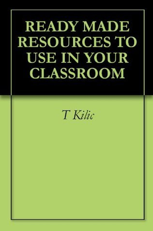 READY MADE RESOURCES TO USE IN YOUR CLASSROOM  by  T Kilic