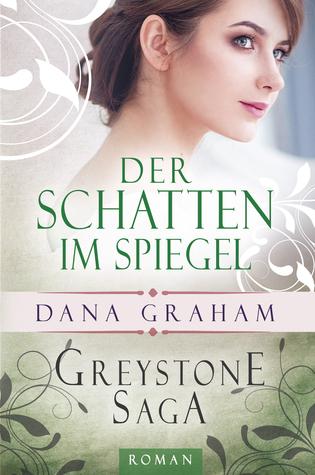 Greystone Saga: Der Schatten im Spiegel  by  Dana Graham