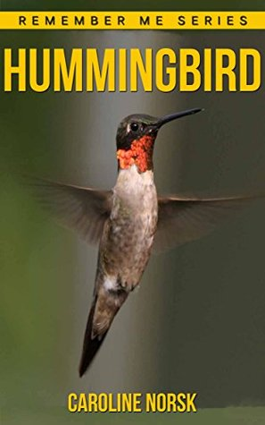 Hummingbird: Amazing Photos & Fun Facts Book About Hummingbird For Kids (Remember Me Series) Caroline Norsk