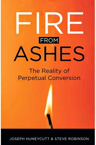 Fire from Ashes: The Reality of Perpetual Conversion  by  Joseph Honeycutt & Steve Robinson