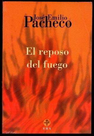 El Reposo del Fuego José Emilio Pacheco