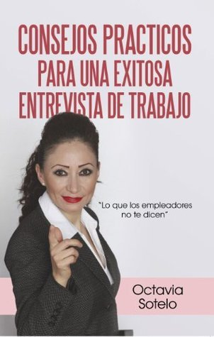 CONSEJOS PRACTICOS PARA UNA EXITOSA ENTREVISTA DE TRABAJO  by  Octavia Sotelo