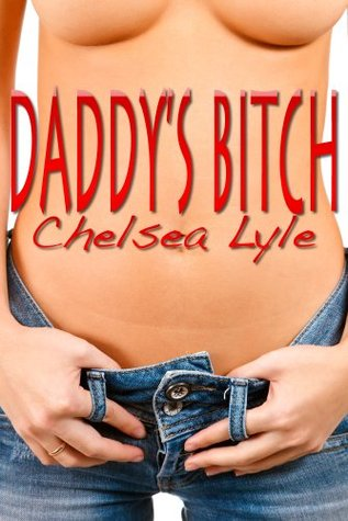 Daddys Bitch  by  Chelsea Lyle