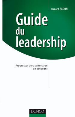 Guide du leadership Progresser vers la fonction de dirigeant  by  Bernard Radon