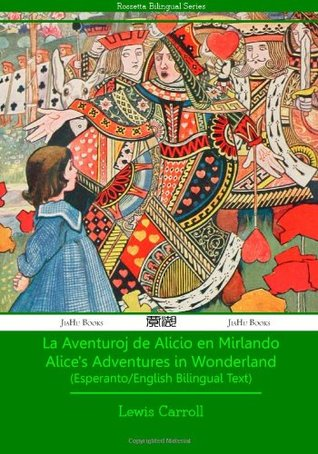 La Aventuroj de Alicio en Mirlando - Esperanto-English Text Lewis Carroll