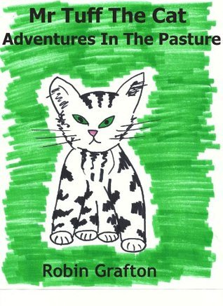 Mr Tuff The Cat - Adventures In The Pasture  by  Robin Grafton