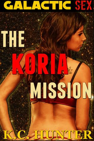 The Koria Mission (Galactic Sex, #1) K.C.  Hunter