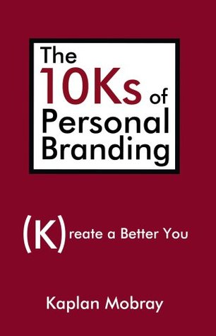 The 10Ks of Personal Branding: Create a Better You Kaplan Mobray