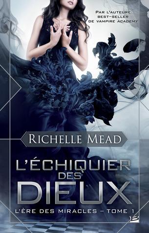 LÉchiquier des dieux (LÈre des Miracles, #1) Richelle Mead