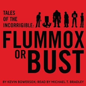 Tales of the Incorrigible: Flummox or Bust  by  Kevin Bowersox