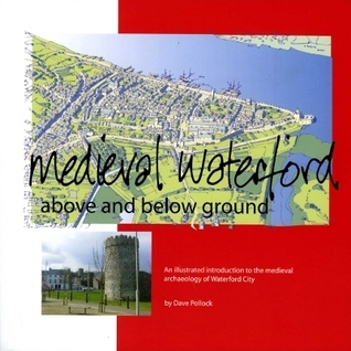 Medieval Waterford, above and below ground  by  Dave  Pollock