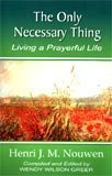The Only Necessary Thing:  Living A Prayerful Life Henri J.M. Nouwen