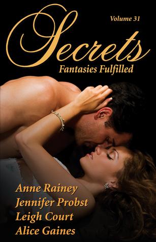 Secrets: Fantasies Fulfilled (Secrets Volume #31)  by  Anne Rainey, Jennifer Probst, Leigh Court, Alice Gaines