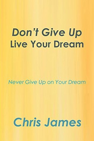Dont Give Up: Live Your Dream Chris James