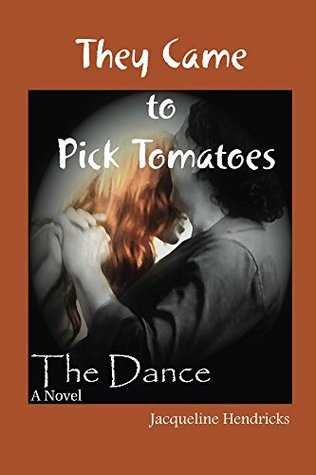 They Came to Pick Tomatoes, The Dance  by  Jacqueline Hendricks
