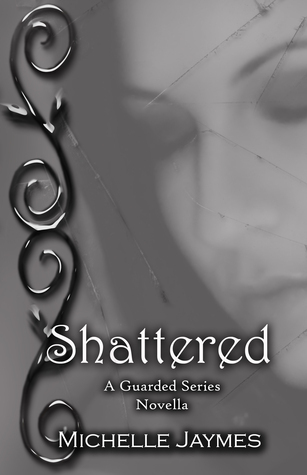 Shattered Novella Book #1.5 (Guarded Series)  by  Michelle Jaymes