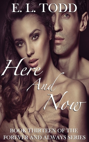 Here and Now (Forever and Always #13)  by  E.L. Todd