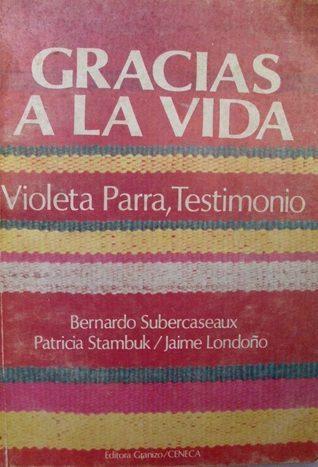 Gracias a la vida: Violeta Parra, testimonio Bernardo Subercaseaux, Patricia Stambuk y Jaime Lon