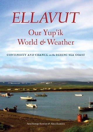 Ellavut: Our Yupik World and Weather: Continuity and Change on the Bering Sea Coast  by  Ann Fienup-Riordan