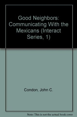 Good Neighbors: Communicating With the Mexicans (Interact Series, 1) John C. Condon