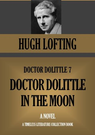 DOCTOR DOLITTLE IN THE MOON (Timeless Wisdom Collection Book 1076) Hugh Lofting