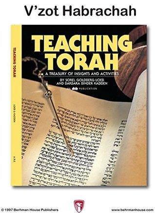 Teaching Torah: Vzot Habrach  by  Sorel Goldberg Loeb