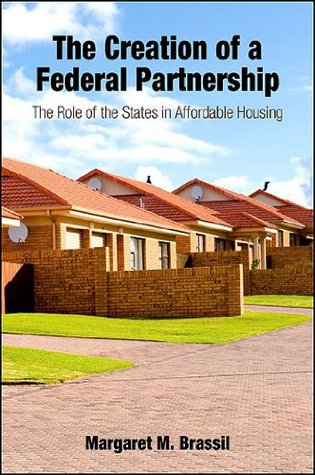The Creation of a Federal Partnership: The Role of the States in Affordable Housing (S U N Y Series in Urban Public Policy)  by  Margaret M. Brassil