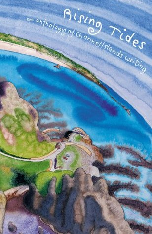 Rising Tides: An Anthology of Channel Islands Writing Peter Lihou