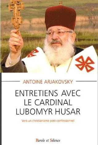 Entretiens avec le cardinal Lubomyr Husar - Vers un christianisme post-confessionnel  by  Любомир Гузар