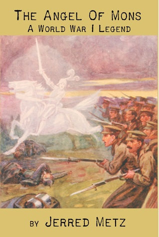 The Angel of Mons: A World War I Legend  by  Jerred Metz