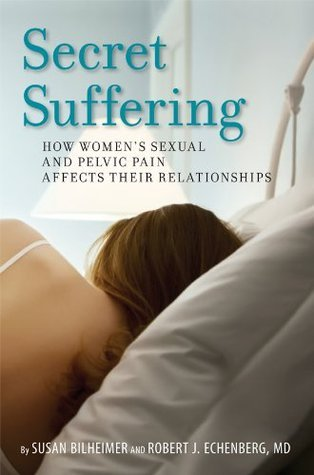 Secret Suffering: How Womens Sexual and Pelvic Pain Affects Their Relationships  by  Susan Bilheimer