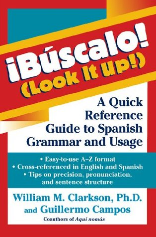 !Búscalo! (Look It Up!): A Quick Reference Guide to Spanish Grammar and Usage William M. Clarkson