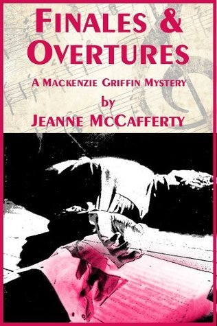 Finales and Overtures A Mackenzie Griffin Mystery  by  Jeanne McCafferty