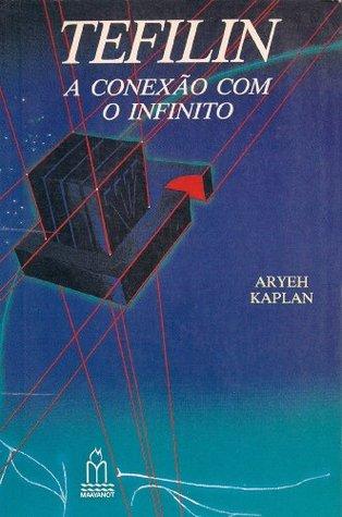 TEFILIN, A CONEXÃO COM O INFINITO: 1 Aryeh Kaplan