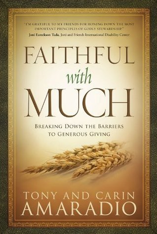 Faithful with Much: Breaking Down the Barriers to Generous Giving Tony Amaradio