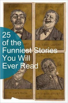 25 of the Funniest Stories You Will Ever Read  by  Various
